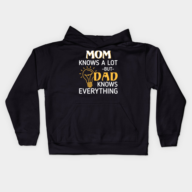 d77ee360 Mom Knows A Lot But Dad Knows Everything T-shirt - Dad - Kids Hoodie ...
