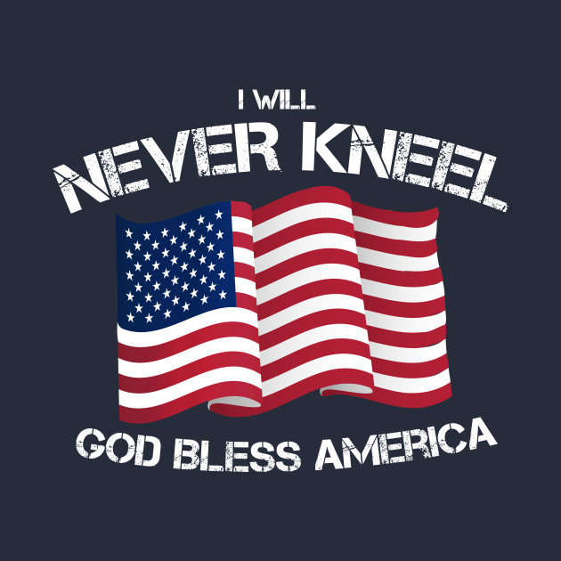 I Will Never Kneel God Bless America Flag Kneel Tapestry Teepublic
