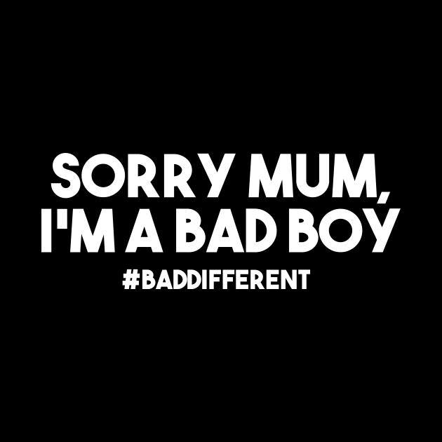 sorry mum, i'm a bad boy