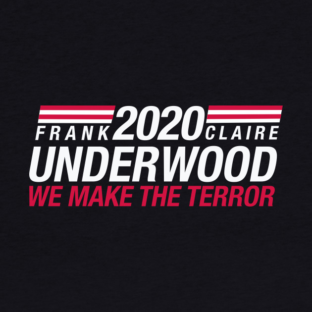 Frank Underwood & Claire Underwood 2020 - We Make the Terror