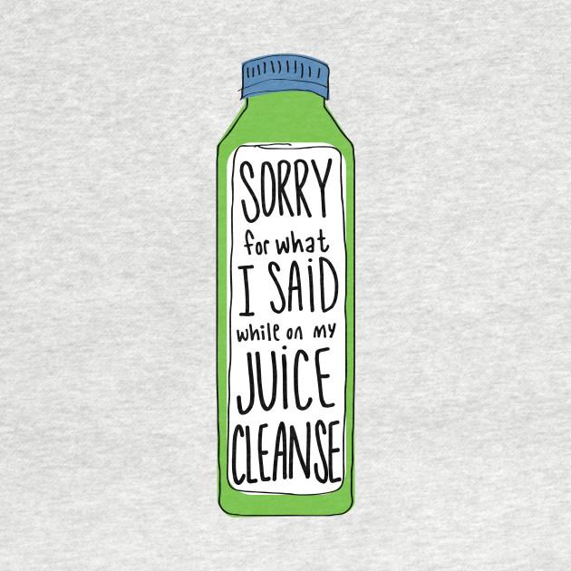 Sorry For What I Said While On My Juice Cleanse