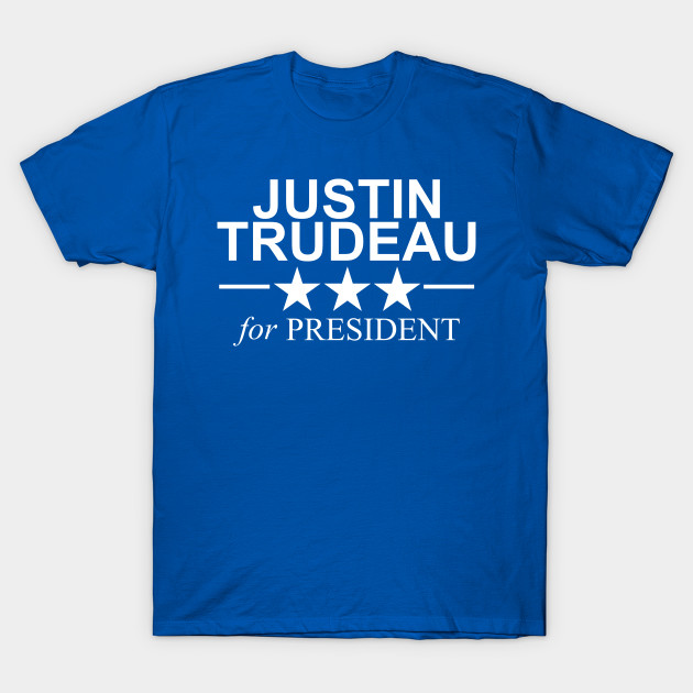 ce455fd1 JUSTIN TRUDEAU for PRESIDENT White Text Political Funny t-shirt apparel  hoodie coffee mug sticker pillow phone case T-Shirt