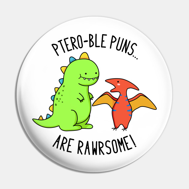 Pteroble Puns Are Rawrsome Cute Dinosaur Pun