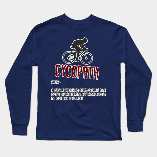 cb5555a8 Cycopath Tee Shirt Word Meaning Funny Design Art Gift for Cycling Lover  Long Sleeve T-Shirt