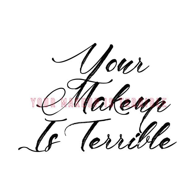 aYour Makeup Is Terrible Drag Queen Meme Catchphrase Song