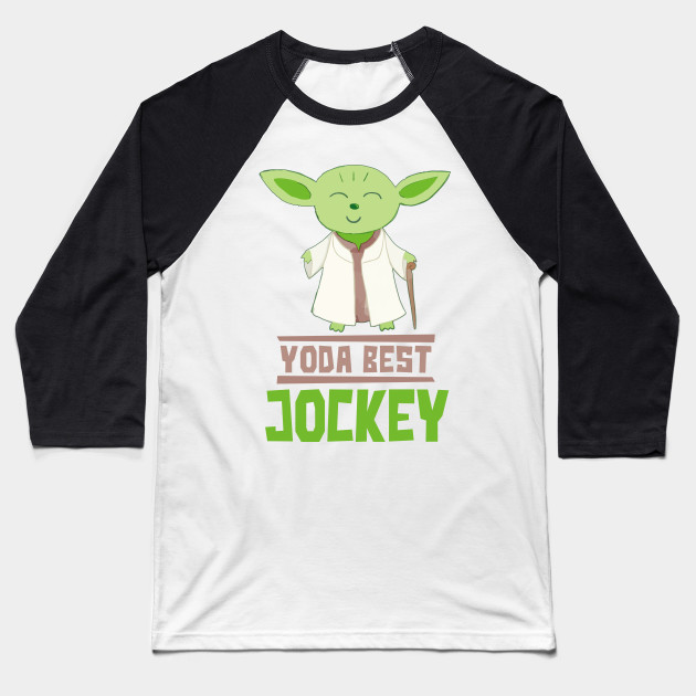 6a5ca45b Yoda Best Jockey Funny Gift For Jockeys - Star Wars - Baseball T ...