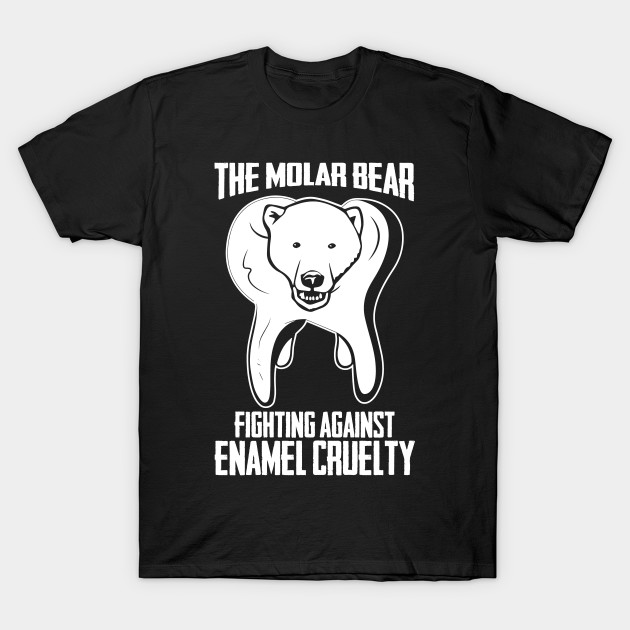 8d21ccef Molar Bear Fighting Against Enamel Cruelty Funny Animal Dental Pun T-Shirt