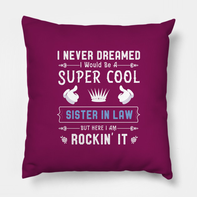 Awesome Sister In Law Tshirt Cool Sisters In Law Gift Idea Sister In Law Saying Pillow Teepublic