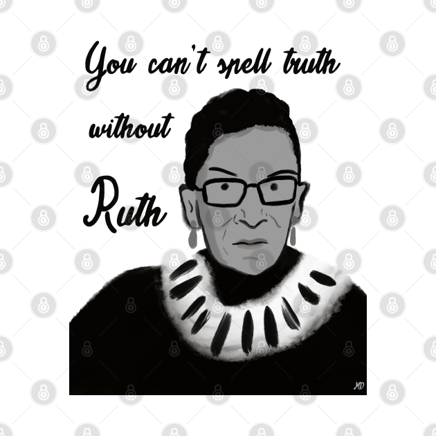 Ruth Bader Ginsburg RBG You can't spell truth
