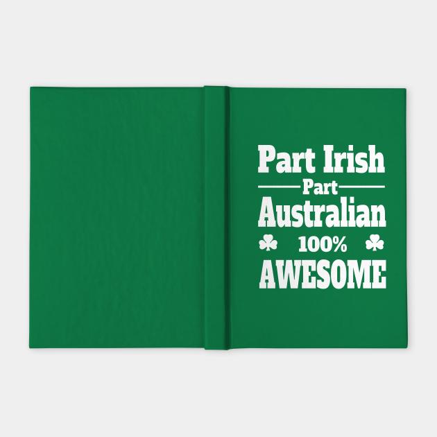 funny Irish St Patrick's t shirt part Irish part Australian 100% awesome