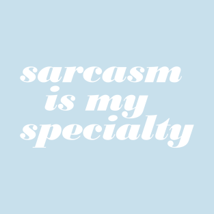 Sarcasm Is My Specialty t-shirts