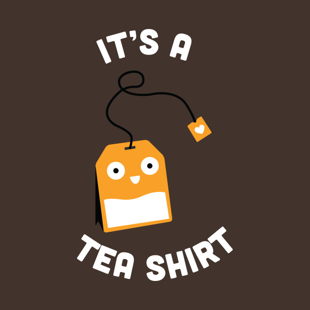 punny it s a tea shirt funny joke statement humor slogan quotes