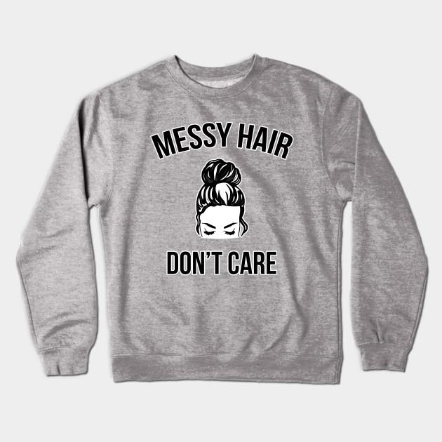 44740889236 Messy Bun Hair Don't Care Funny - Messy Hair - Crewneck Sweatshirt ...