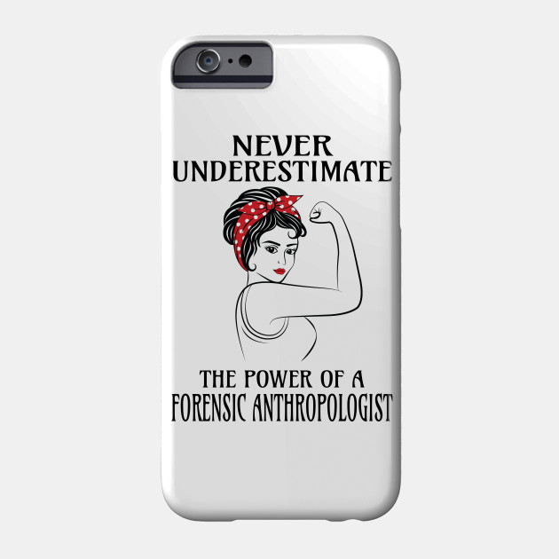 Never Underestimate Forensic Anthropologist Forensic Anthropologist Phone Case Teepublic