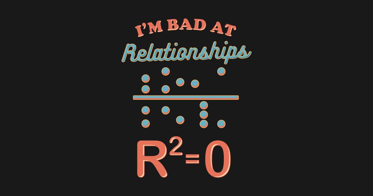 I M Bad At Relationships Math Pun Statistics Professor By Theperfectpresents