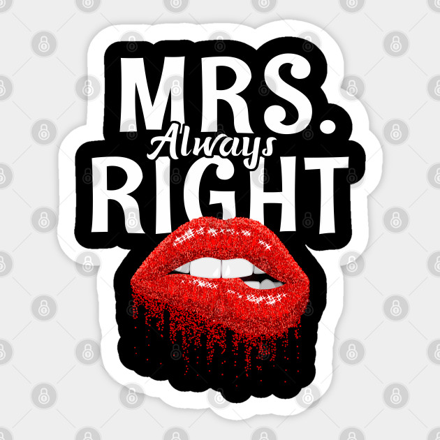 Cuscini Mr Right Mrs Always Right.Mrs Always Right Funny Sexy Lips Women T Shirt T Shirt Mrs