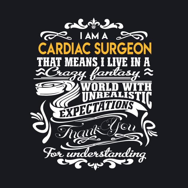 Cardiac Surgeon T Shirt - Live In Crazy Fantastic World Gift Item Tee