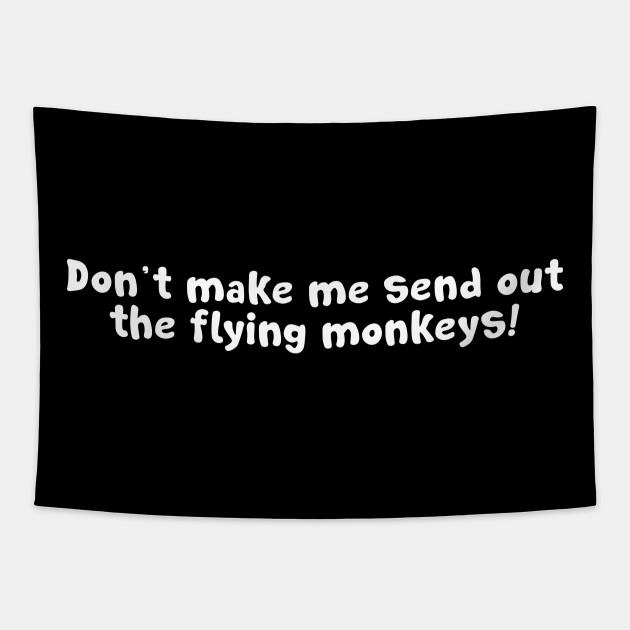 Don't Make Me Send Out My Flying Monkeys