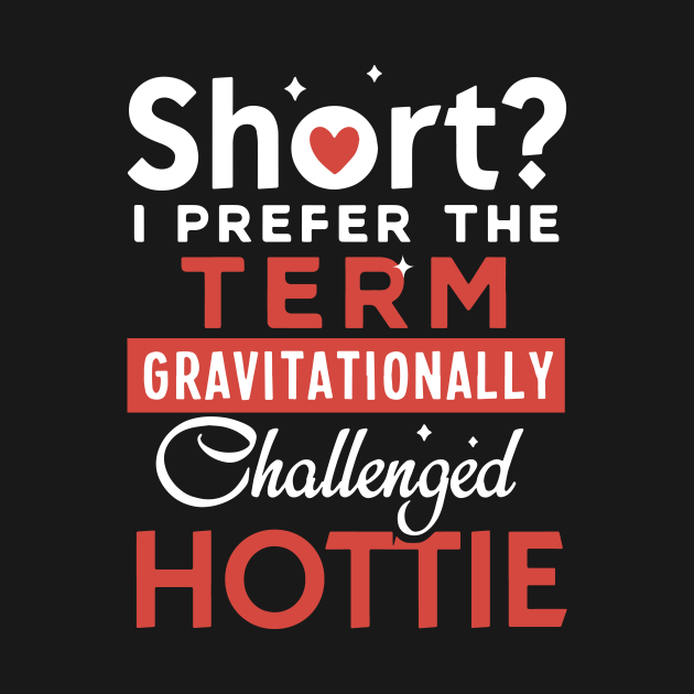 Short I Prefer The Term Gravitationally Challenged Hottie Wife T Shirts
