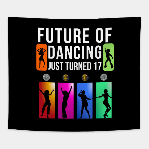 17 Year Old Future Of Dancing Birthday Gift Idea For Tapestry