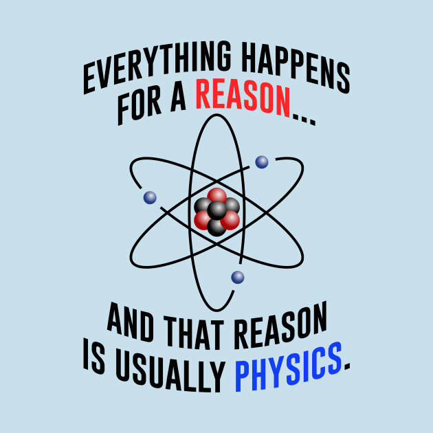 Always The Reason Is Physics
