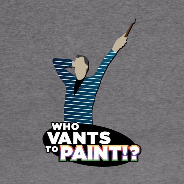 Who Vants to Paint!?