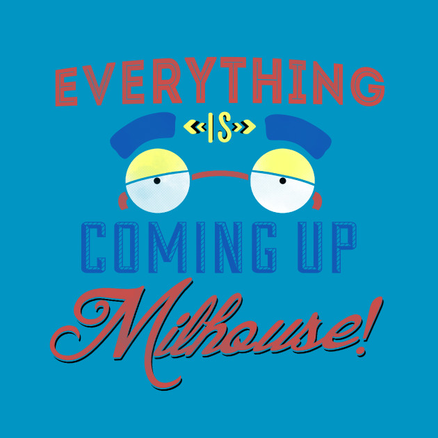 Everything is coming up Milhouse!