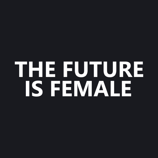 The Future Is Female (w)
