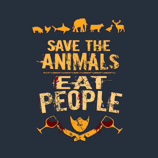 save the animals - EAT PEOPLE - Eat The Rude - T-Shirt ...