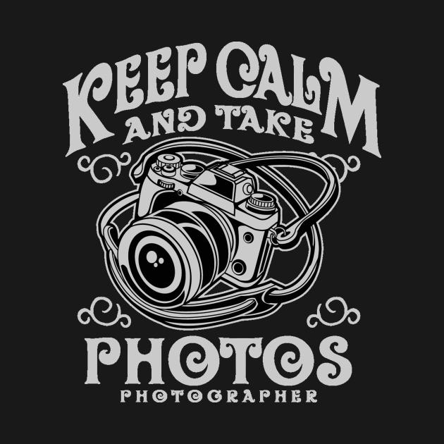 Keep calm and take photos - Awesome photographer Gift