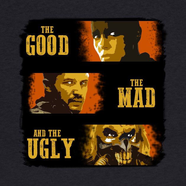 The Good, The Mad, and The Ugly