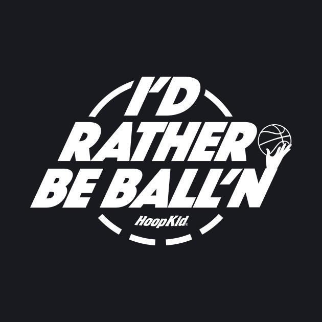 I'd Rather Be Ball'n T-shirt