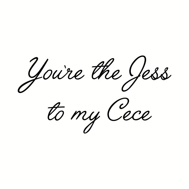 New Girl quotes, best friend gifts - You\'re the Jess to my Cece