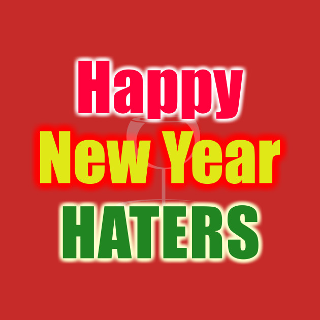 Happy New Year Haters by Basement Mastermind