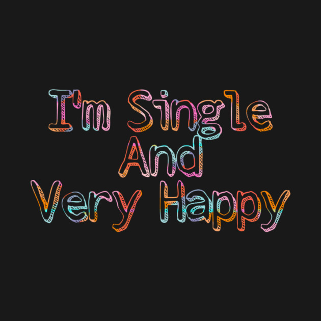 I'm Single And Very Happy