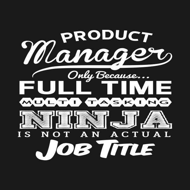 Product Manager Tshirt - funny sarcastic novelty gift idea