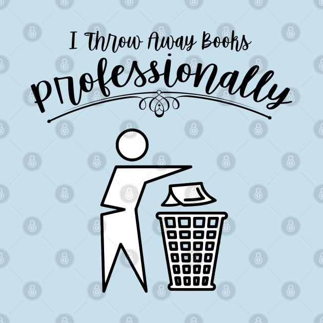 I Throw Away Books Professionally