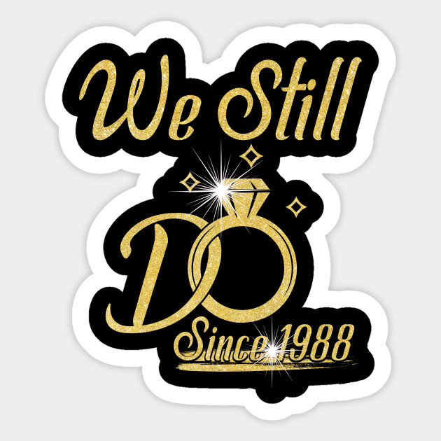 cb81c7d3 We Still Do Since 30th Funny For Married In 1988 Wedding Anniversary T-Shirt  Sticker