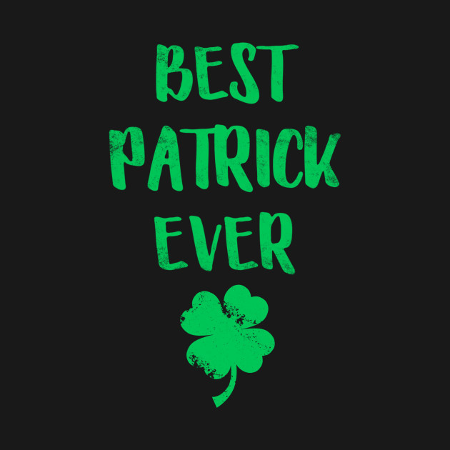 Best Patrick Ever Funny Patrick Day