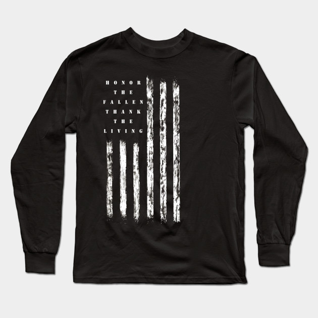 Veteran Shirt Honor the Fallen Thank the Living Memorial Day Long Sleeve T- Shirt 82c180d51