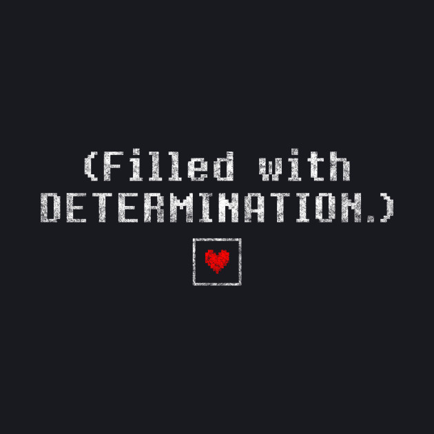 Undertale - Filled With Determination - White Dirty
