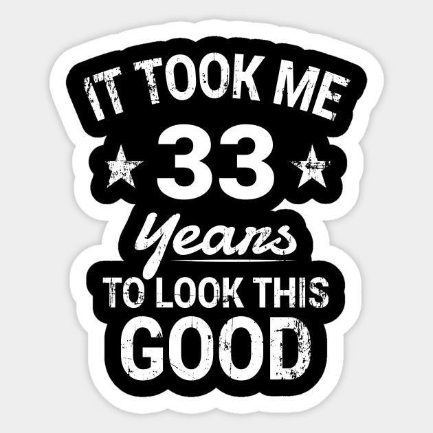 It Took Me 33 Years To Look This Good Birthday T Shirt