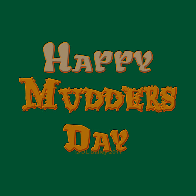 Happy Mudders Day