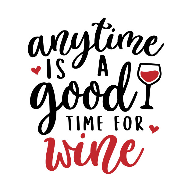 dbf8c0061 Anytime Is a Good Time For Wine - Anytime Is A Good Time For Wine ...