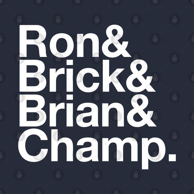 Ron, Brick, Brian & Champ