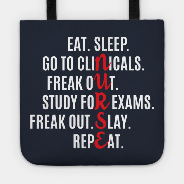 Funny Nurse Eat Sleep Go To Clinicals Freak Out Study For Exams Freak Out Slay Repeat
