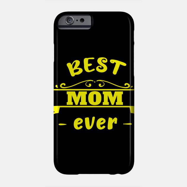 Best mom ever Mother's Day Mum Mother Mummy best Phone Case