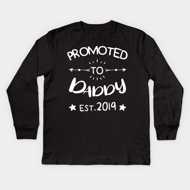 f9f02904 Mens Promoted to Daddy est.2019 First Time Father's Day Gift T-Shirt Kids  Long Sleeve T-Shirt