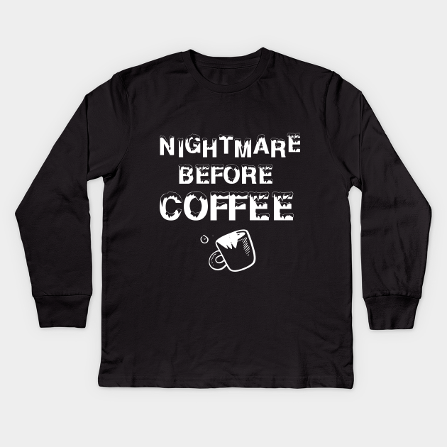 Nightmare before coffee Shirt, Coffee Lover Shirt, Best Coffee Lover Shirt, Gift Coffee shirt, coffee morning