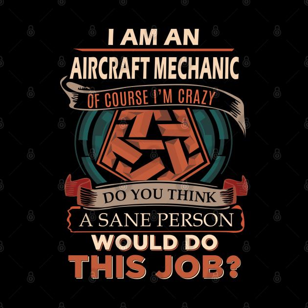 Aircraft Mechanic T Shirt - Custom Graphic Sane Person Gift Item Tee